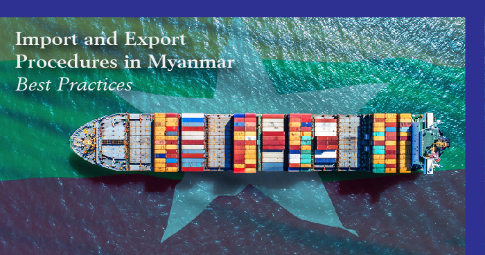 Import and Export Procedures in Myanmar – Best Practices